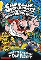 Captain Underpants and the Wrath of the Wicked Wedgie Woman ebook by Dav Pilkey
