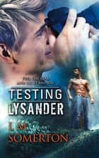 Testing Lysander ebook by LM Somerton