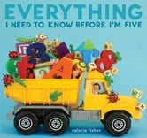 Everything I Need to Know Before I'm Five ebook by Valorie Fisher