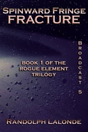 Spinward Fringe Broadcast 5: Fracture ebook by Randolph Lalonde