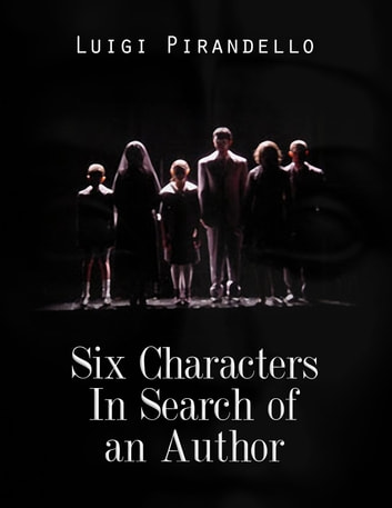 six characters in search of an author essay - luigi pirandello's six characters in search of an author, is a unique and passionate play in which the dynamics of the theater are uprooted, deconstructed, and questioned for their validity and integrity.