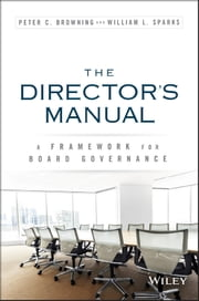 The Directors Manual - A Framework for Board Governance ebook by Peter C. Browning,William L. Sparks