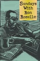 Sundays with Ron Rozelle eBook by Ron Rozelle