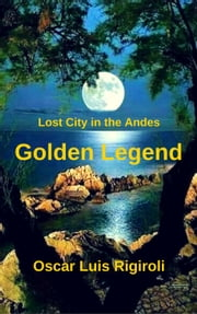 Golden Legend- Lost City in the Andes