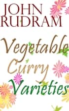 Vegetable Curry Varieties ebook by John Rudram