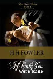 Real Love 1 (If Only You Were Mine) ebook by H.H. Fowler