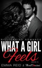 What A Girl Feels - (Billionaire Romance) (Book 5) ebook by Third Cousins, Emma Reid