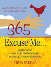 365 Excuse Me… - Daily Inspirations That Empower and Inspire ebook by Mina Parker