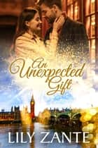 An Unexpected Gift ebook by Lily Zante