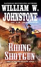 Riding Shotgun ebook by William W. Johnstone, J.A. Johnstone