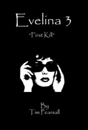 "Evelina 3: ""First Kill"" ebook by Timothy Pearsall"