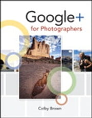 Google+ for Photographers ebook by Colby Brown