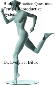Biology Practice Questions: Female Reproductive System ebook by Dr. Evelyn J Biluk