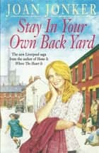 Stay in Your Own Back Yard - A touching saga of love, family and true friendship (Molly and Nellie series, Book 1) ebook by Joan Jonker