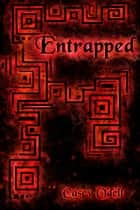 Entrapped - Cursed Magic Series, #3 ebook by Casey Odell