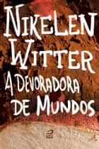 A Devoradora de Mundos ebook by Nikelen Witter