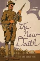 The New Death - American Modernism and World War I ebook by Pearl James