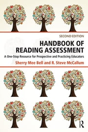 Handbook of Reading Assessment - A One-Stop Resource for Prospective and Practicing Educators ebook by Sherry Mee Bell,R. Steve McCallum