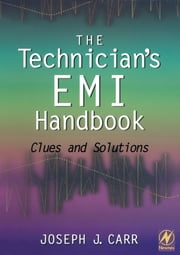The Technician's EMI Handbook - Clues and Solutions ebook by Joseph Carr