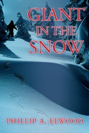 Giant in the Snow ebook by Phillip A. Elwood