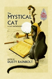 The Mystical Cat: An Anthology of All Things Feline ebook by Dusty Rainbolt