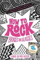 How to Rock Braces and Glasses eBook by Meg Haston