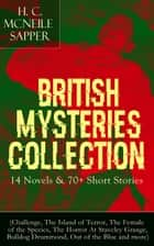 British Mysteries Collection: 14 Novels & 70+ Short Stories (Challenge, The Island of Terror, The Female of the Species, The Horror At Staveley Grange, Bulldog Drummond, Out of the Blue and more) - Thriller Classics eBook by H. C. McNeile / Sapper