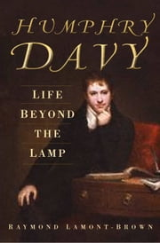 Humphry Davy - Life Beyond the Lamp ebook by Raymond Lamont-Brown