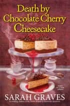 Death by Chocolate Cherry Cheesecake ebook by Sarah Graves
