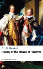 History of the House of Hanover ebook by C.J.B. Gaskoin