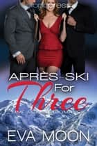 Apres-Ski for Three: MMF Menage Romance ebook by