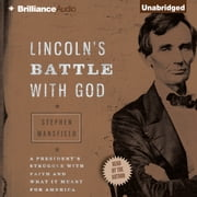 Lincoln's Battle with God - A President's Struggle with Faith and What It Meant for America Audiolibro by Stephen Mansfield