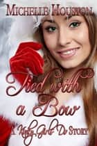 Tied With A Bow ebook by Michelle Houston