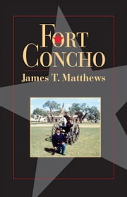 Fort Concho - A History and a Guide ebook by James T. Matthews