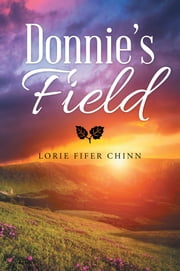 Donnie's Field ebook by Lorie Fifer Chinn