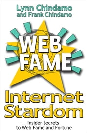 Internet Stardom: Insider Secrets to Web Video Fame and Fortune ebook by Lynn Chindamo