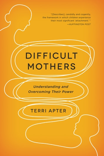 Difficult Mothers: Understanding and Overcoming Their Power ebook by Terri Apter