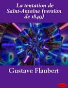 La tentation de Saint-Antoine (version de 1849) ebook by Gustave Flaubert