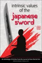 Intrinsic Values of the Japanese Sword ebook by Andrew Tharp, Anthony DiCristofano, Richard Babin