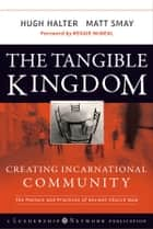 The Tangible Kingdom - Creating Incarnational Community ebook by Hugh Halter, Matt Smay