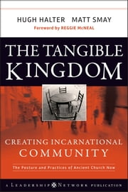 The Tangible Kingdom - Creating Incarnational Community ebook by Hugh Halter,Matt Smay