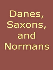 Danes, Saxons, and Normans; Or, Stories of Our Ancestors ebook by J. G. Edgar
