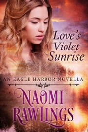 Love's Violet Sunrise - Historical Christian Romance ebook by Naomi Rawlings