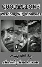 Quotations: Wisdom, Wit, and Movies ebook by Christopher Bacon