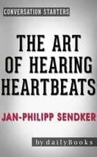 The Art of Hearing Heartbeats: A Novel by Jan-Philipp Sendker | Conversation Starters - Daily Books ebook by Daily Books