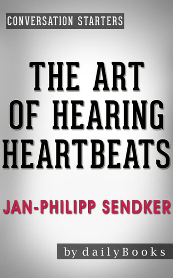 The Art of Hearing Heartbeats: A Novel by Jan-Philipp Sendker | Conversation Starters - Daily Books 電子書 by Daily Books