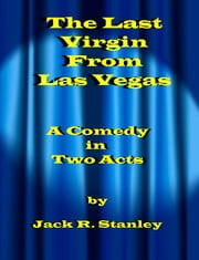 The Last Virgin From Las Vegas ebook by Jack R. Stanley