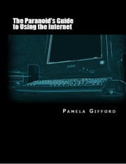 The Paranoid's Guide to Using the Internet ebook by Pamela Gifford