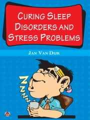 Curing Sleep Disorders and Stress Problems ebook by Jan Van Dijk