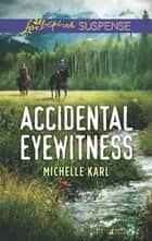 Accidental Eyewitness - Faith in the Face of Crime eBook by Michelle Karl